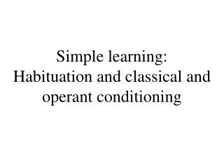 Simple learning: Habituation and classical and operant conditioning