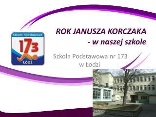 ROK JANUSZA KORCZAKA - w naszej szkole