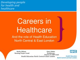 Careers in Healthcare  And the role of Health Education North Central & East London