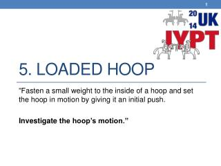5. Loaded hoop