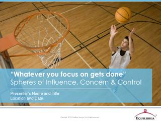 """Whatever you focus on gets done"" Spheres of Influence, Concern & Control"