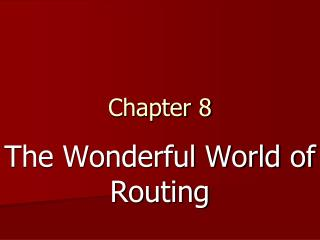 The Wonderful World of Routing