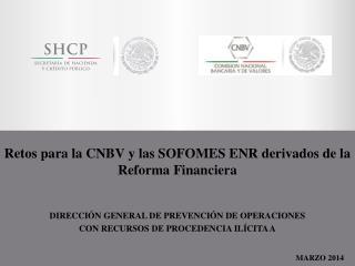Retos para  la CNBV y  las SOFOMES ENR derivados de la  Reforma Financiera