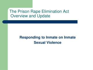 The Prison Rape Elimination Act  Overview and Update