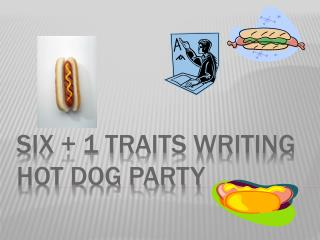 Six + 1 Traits Writing Hot Dog party