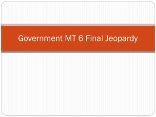 Government MT 6 Final Jeopardy