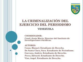 LA  CRIMINALIZACIÓN DEL EJERCICIO DEL PERIODISMO