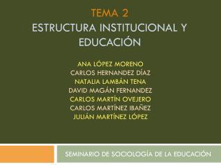 TEMA 2 ESTRUCTURA INSTITUCIONAL Y EDUCACIÓN