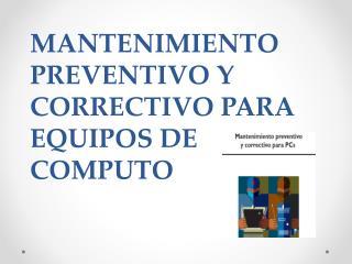 MANTENIMIENTO PREVENTIVO Y CORRECTIVO PARA  EQUIPOS DE  COMPUTO