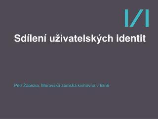 Sd�len� u�ivatelsk�ch identit