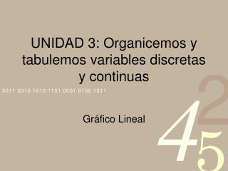 UNIDAD 3: Organicemos y tabulemos variables discretas y continuas