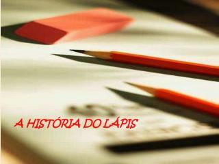 A HIST�RIA DO L�PIS