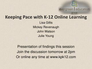 Keeping Pace with K-12 Online Learning Lisa Gillis Mickey Revenaugh John Watson Julie Young