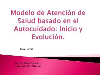 Modelo de Atenci�n de Salud basado en el Autocuidado: Inicio y Evoluci�n.