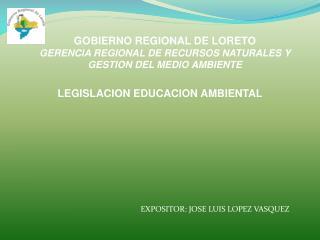 GOBIERNO REGIONAL DE LORETO GERENCIA REGIONAL DE RECURSOS NATURALES Y GESTION DEL MEDIO AMBIENTE