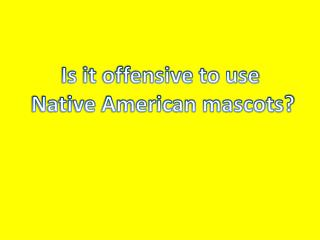 Is it offensive to use  Native American mascots?