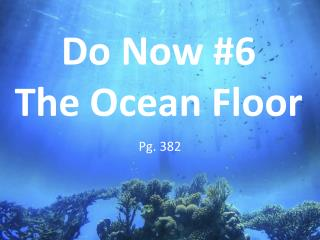 Do Now #6 The Ocean Floor