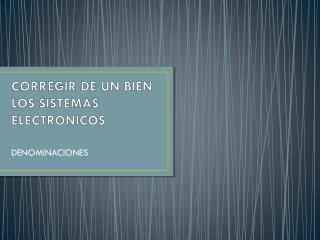 CORREGIR DE UN BIEN LOS SISTEMAS ELECTRONICOS