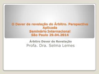 �rbitro Dever  de  Revela��o Profa .  Dra .  Selma Lemes