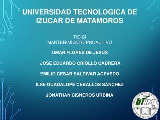 UNIVERSIDAD TECNOLOGICA DE IZUCAR DE MATAMOROS TIC-SI MANTENIMIENTO PROACTIVO OMAR FLORES DE JESUS