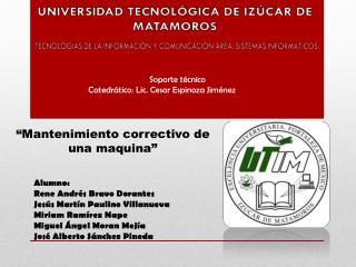 Soporte técnico Catedrático :  Lic.  C esar  Espinoza Jiménez