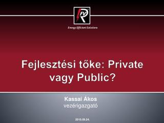 Fejlesztési tőke:  Private  vagy Public?