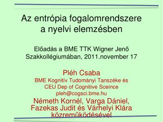 Pléh Csaba BME Kognitív Tudományi Tanszéke és  CEU Dep of Cognitive Sceince  pleh@cogsci.bme.hu
