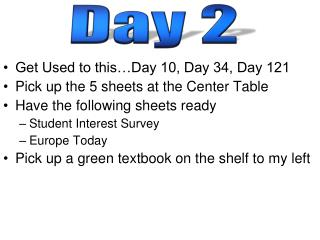 Get Used to this…Day 10, Day 34, Day 121 Pick up the  5 sheets  at the  Center  Table