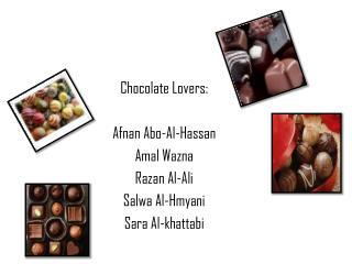 Chocolate Lovers: Afnan Abo -Al-Hassan Amal Wazna Razan  Al-Ali Salwa  Al- Hmyani