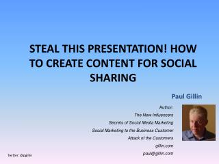 Steal  This Presentation! How to Create Content for Social Sharing