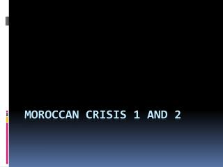 Moroccan  Crisis 1 and 2