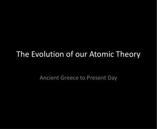 The Evolution of our Atomic Theory