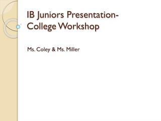 IB Juniors  Presentation- College Workshop