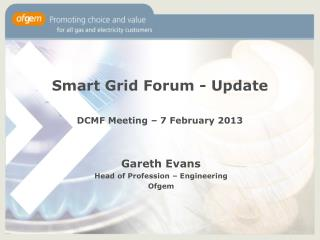 Smart Grid Forum - Update  DCMF Meeting – 7 February 2 013