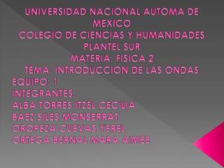 UNIVERSIDAD NACIONAL AUTOMA DE MEXICO COLEGIO DE CIENCIAS Y HUMANIDADES PLANTEL SUR