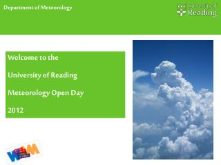 Welcome to the University of Reading Meteorology Open Day 2012