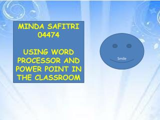 MINDA SAFITRI 04474 USING WORD PROCESSOR AND POWER POINT IN THE CLASSROOM