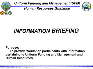 Purpose:      To provide Workshop participants with information pertaining to Uniform Funding and Management and Human R