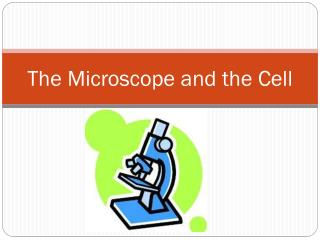 The Microscope and the Cell