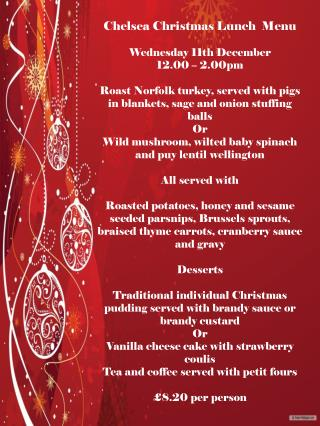 Chelsea Christmas Lunch  Menu Wednesday 11th December 12.00 – 2.00pm