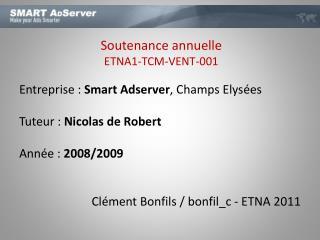 Entreprise :  Smart  Adserver , Champs Elysées Tuteur :  Nicolas de Robert Année :  2008/2009