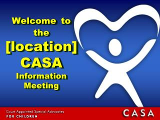 Welcome to the  [location] CASA Information Meeting