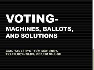 Voting-  Machines, Ballots, and Solutions