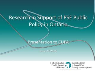 Research in Support of PSE Public Policy in Ontario  Presentation to CUPA June 23 2009