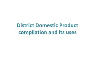 District  Domestic Product  compilation  and its uses