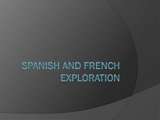 Spanish and French Exploration