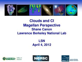 Clouds and CI Magellan Perspective Shane Canon Lawrence Berkeley National Lab LSN April 4, 2012