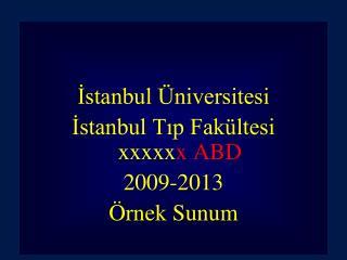 İstanbul Üniversitesi İstanbul Tıp Fakültesi  xxxxx x ABD 2009-2013 Örnek Sunum