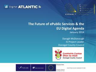 The Future of  ePublic  Services & the  EU Digital Agenda January 2014 Daragh  McDonough