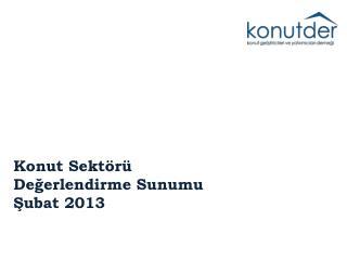 Konut Sektörü Değerlendirme Sunumu Şubat 2013